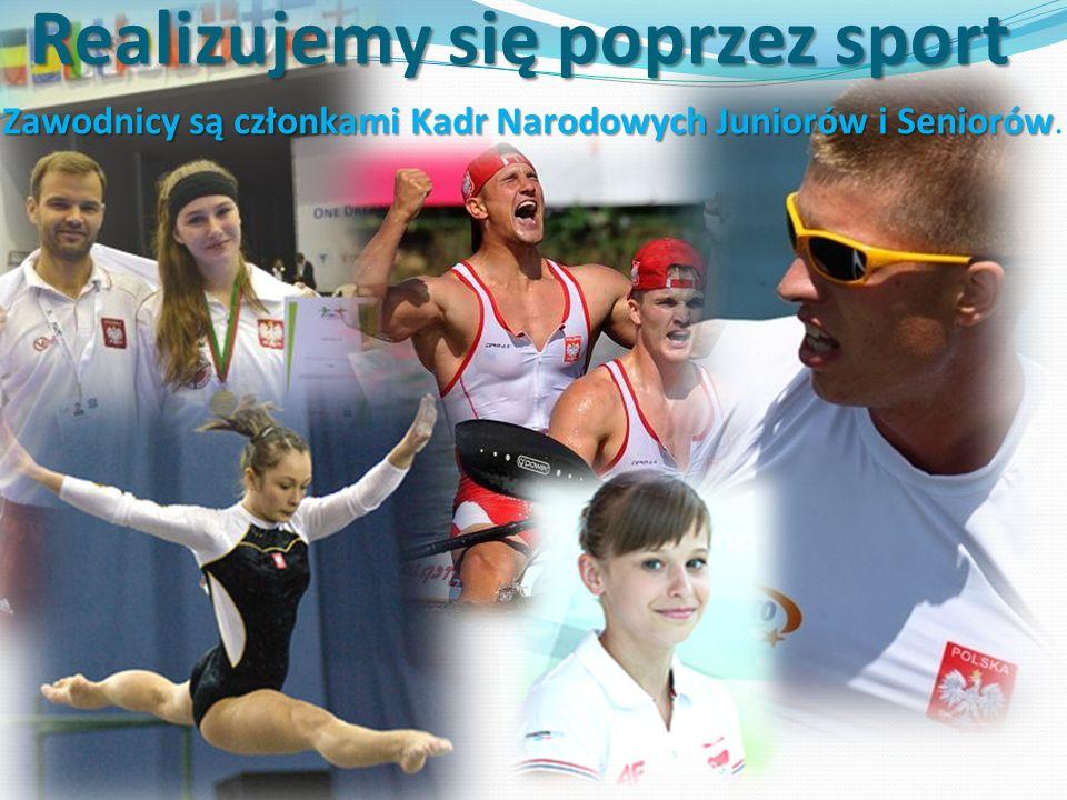 Zawodnicy są członkami Kadr Narodowych Juniorów i Seniorów Zawodnicy są członkami Kadr Narodowych Juniorów i Seniorów. Realizujemy się poprzez sport