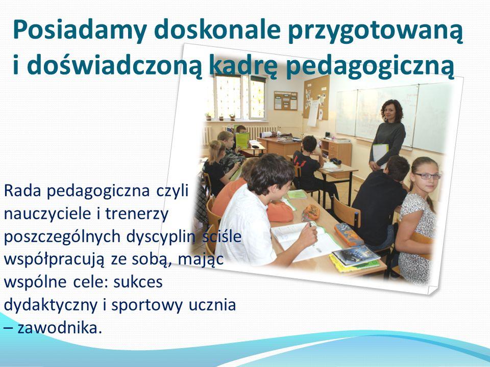 Posiadamy doskonale przygotowaną i doświadczoną kadrę pedagogiczną Rada pedagogiczna czyli nauczyciele i trenerzy poszczególnych dyscyplin ściśle współpracują ze sobą, mając wspólne cele: sukces dydaktyczny i sportowy ucznia – zawodnika.