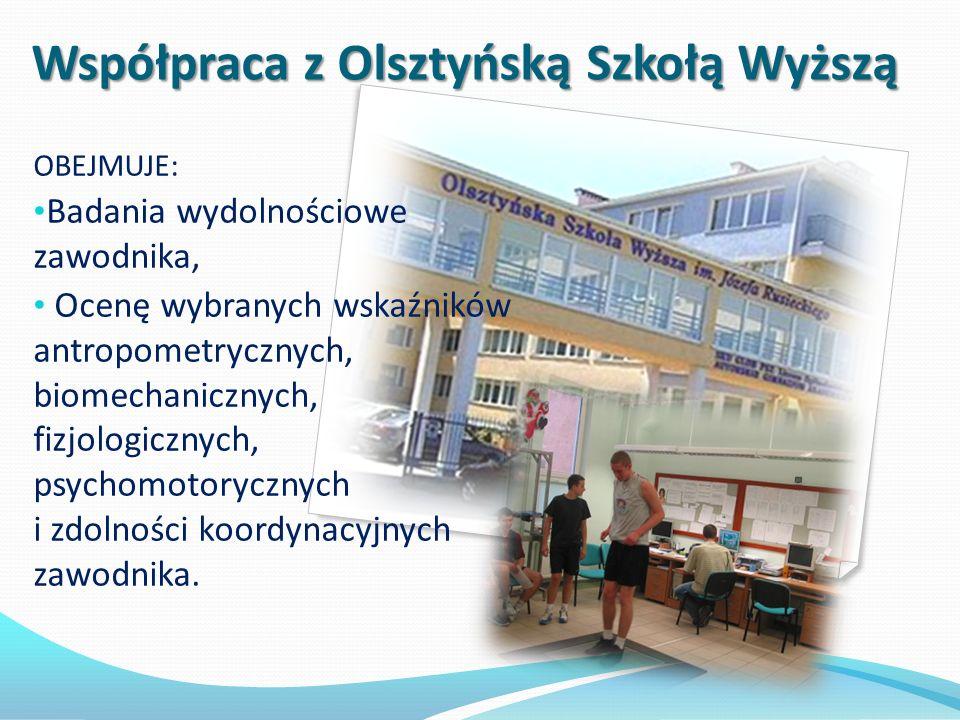 Współpraca z Olsztyńską Szkołą Wyższą OBEJMUJE: Badania wydolnościowe zawodnika, Ocenę wybranych wskaźników antropometrycznych, biomechanicznych, fizjologicznych, psychomotorycznych i zdolności koordynacyjnych zawodnika.
