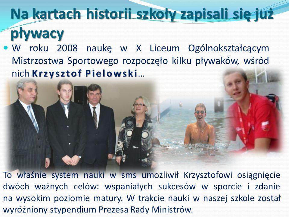 Na kartach historii szkoły zapisali się już pływacy Krzysztof Pielowski W roku 2008 naukę w X Liceum Ogólnokształcącym Mistrzostwa Sportowego rozpoczę