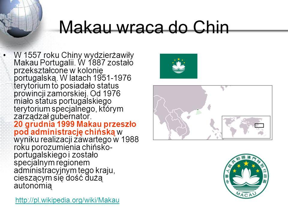 Makau wraca do Chin W 1557 roku Chiny wydzierżawiły Makau Portugalii. W 1887 zostało przekształcone w kolonię portugalską. W latach 1951-1976 terytori