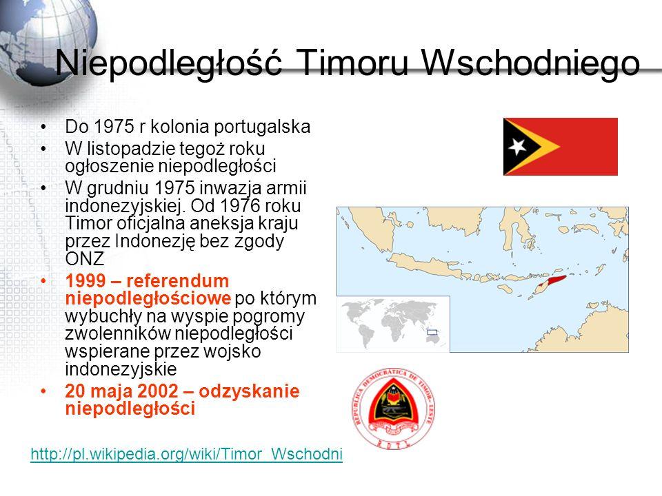 Niepodległość Timoru Wschodniego Do 1975 r kolonia portugalska W listopadzie tegoż roku ogłoszenie niepodległości W grudniu 1975 inwazja armii indonez