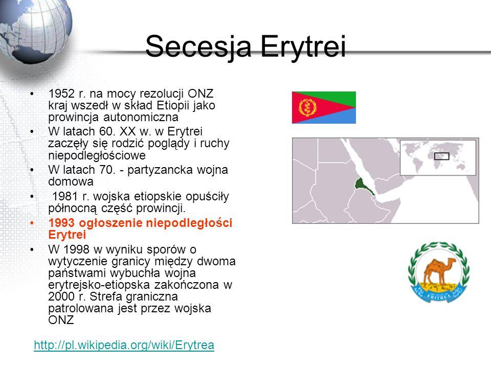 Secesja Erytrei 1952 r. na mocy rezolucji ONZ kraj wszedł w skład Etiopii jako prowincja autonomiczna W latach 60. XX w. w Erytrei zaczęły się rodzić