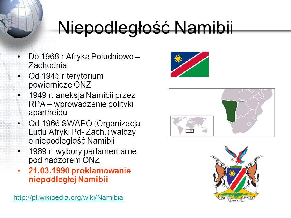 Niepodległość Namibii Do 1968 r Afryka Południowo – Zachodnia Od 1945 r terytorium powiernicze ONZ 1949 r. aneksja Namibii przez RPA – wprowadzenie po