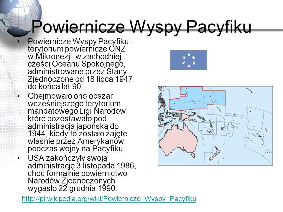 Powiernicze Wyspy Pacyfiku Powiernicze Wyspy Pacyfiku - terytorium powiernicze ONZ w Mikronezji, w zachodniej części Oceanu Spokojnego, administrowane