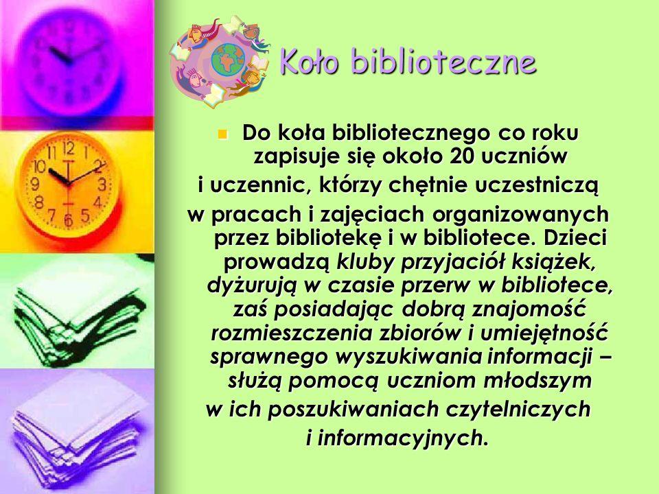 Koło biblioteczne Do koła bibliotecznego co roku zapisuje się około 20 uczniów Do koła bibliotecznego co roku zapisuje się około 20 uczniów i uczennic