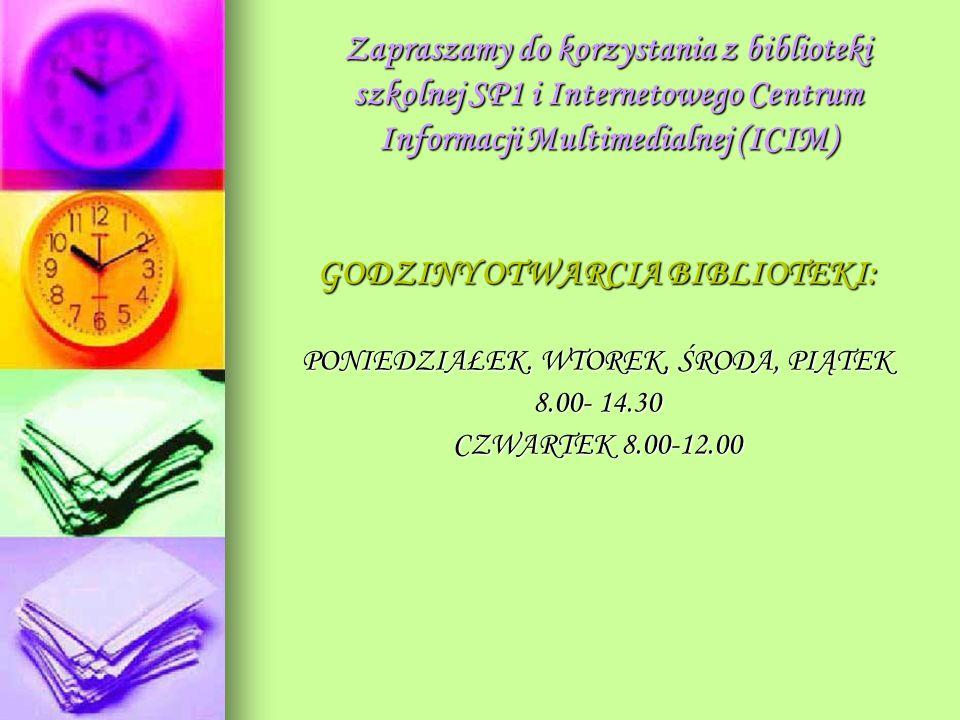 Zapraszamy do korzystania z biblioteki szkolnej SP1 i Internetowego Centrum Informacji Multimedialnej (ICIM) GODZINY OTWARCIA BIBLIOTEKI: PONIEDZIAŁEK.