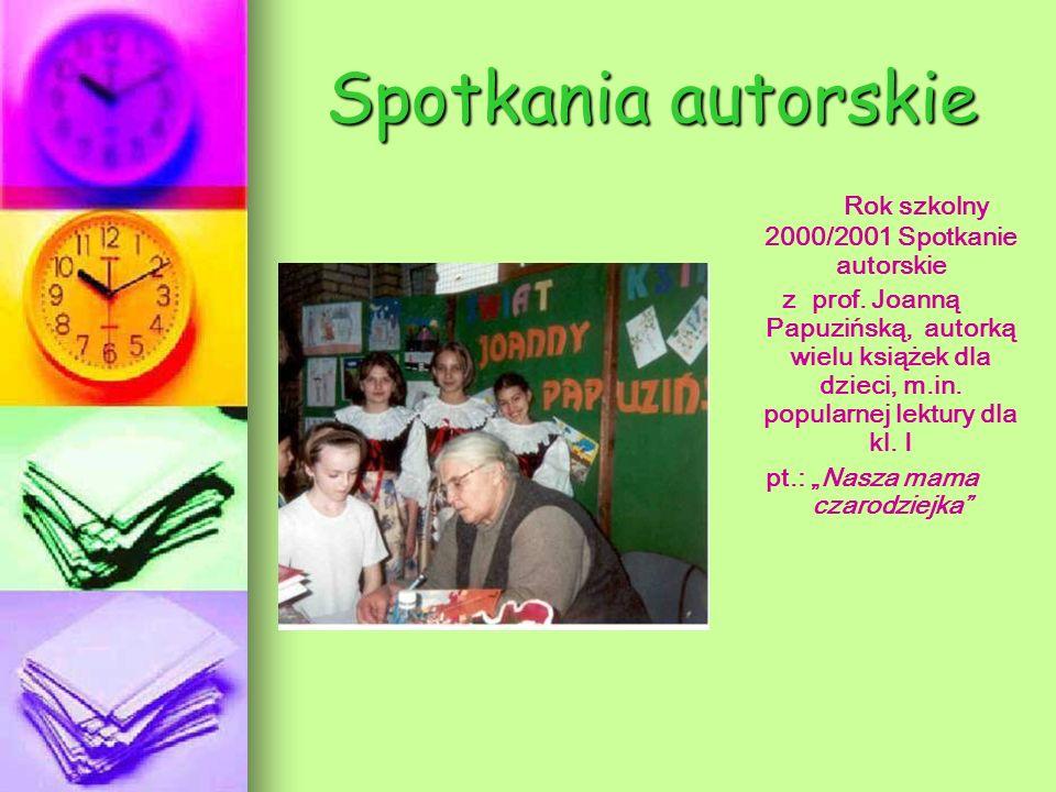 Spotkania autorskie Rok szkolny 2000/2001 Spotkanie autorskie z prof. Joanną Papuzińską, autorką wielu książek dla dzieci, m.in. popularnej lektury dl