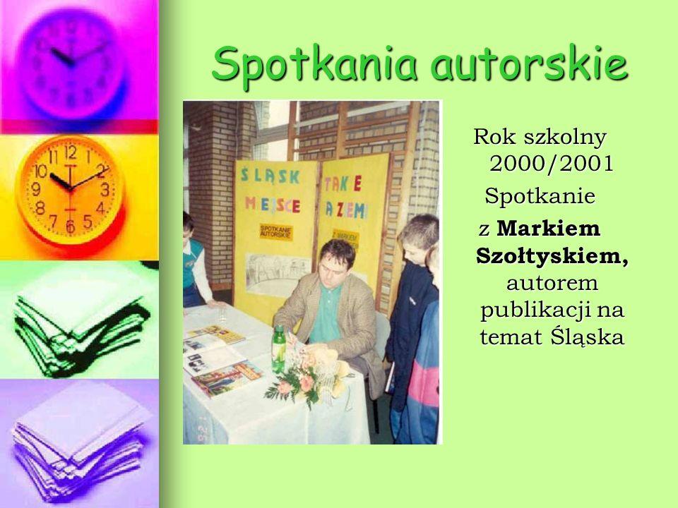 Spotkania autorskie Rok szkolny 2000/2001 Spotkanie z Markiem Szołtyskiem, autorem publikacji na temat Śląska