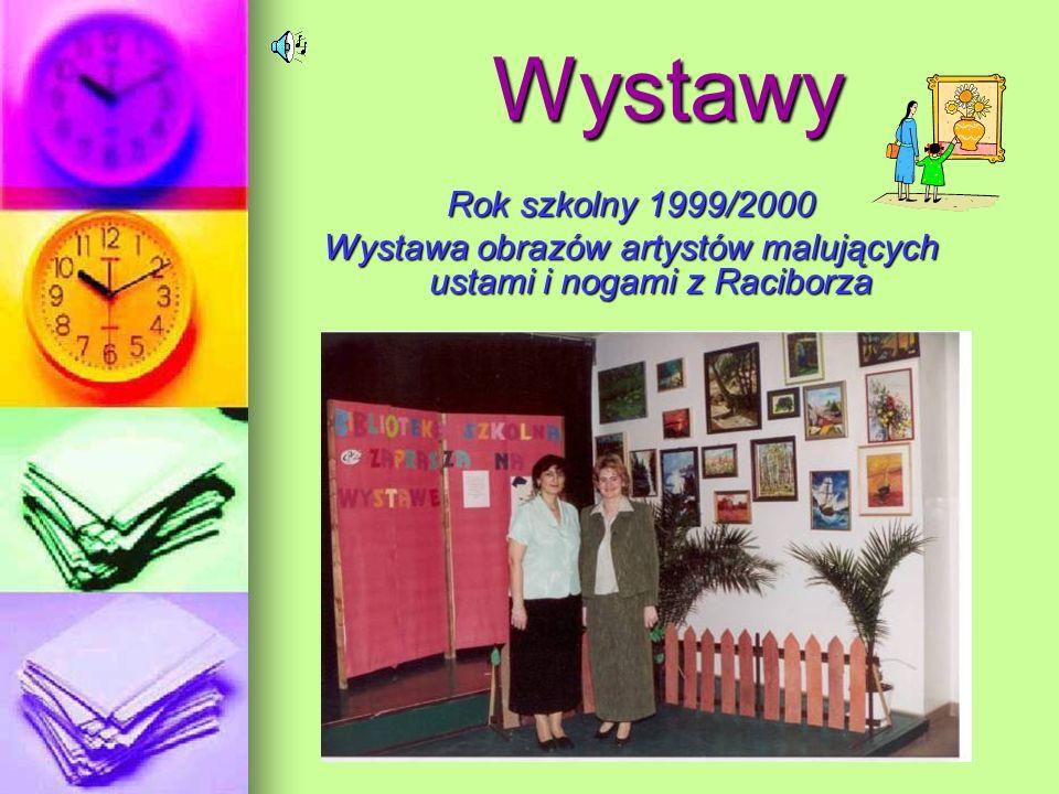 Wystawy Rok szkolny 1999/2000 Wystawa obrazów artystów malujących ustami i nogami z Raciborza