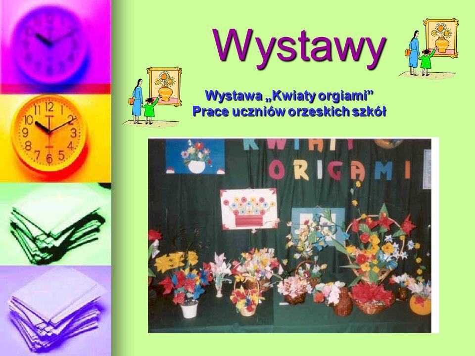 Wystawy Wystawy Wystawa Kwiaty orgiami Prace uczniów orzeskich szkół