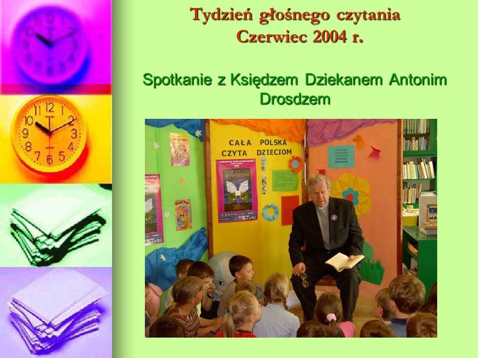 Tydzień głośnego czytania Czerwiec 2004 r. Spotkanie z Księdzem Dziekanem Antonim Drosdzem