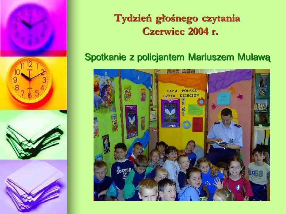 Tydzień głośnego czytania Czerwiec 2004 r. Spotkanie z policjantem Mariuszem Mulawą