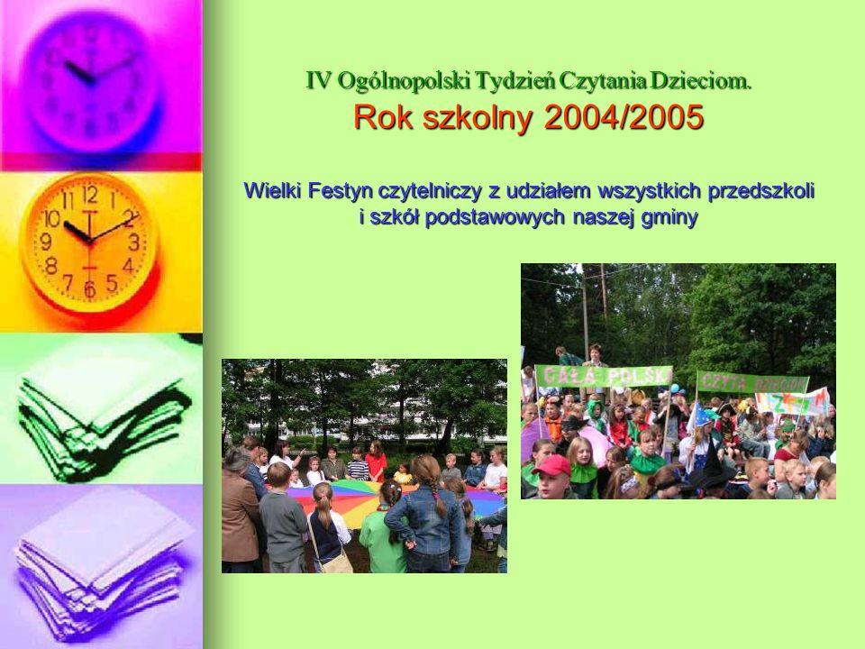 IV Ogólnopolski Tydzień Czytania Dzieciom. Rok szkolny 2004/2005 Wielki Festyn czytelniczy z udziałem wszystkich przedszkoli i szkół podstawowych nasz