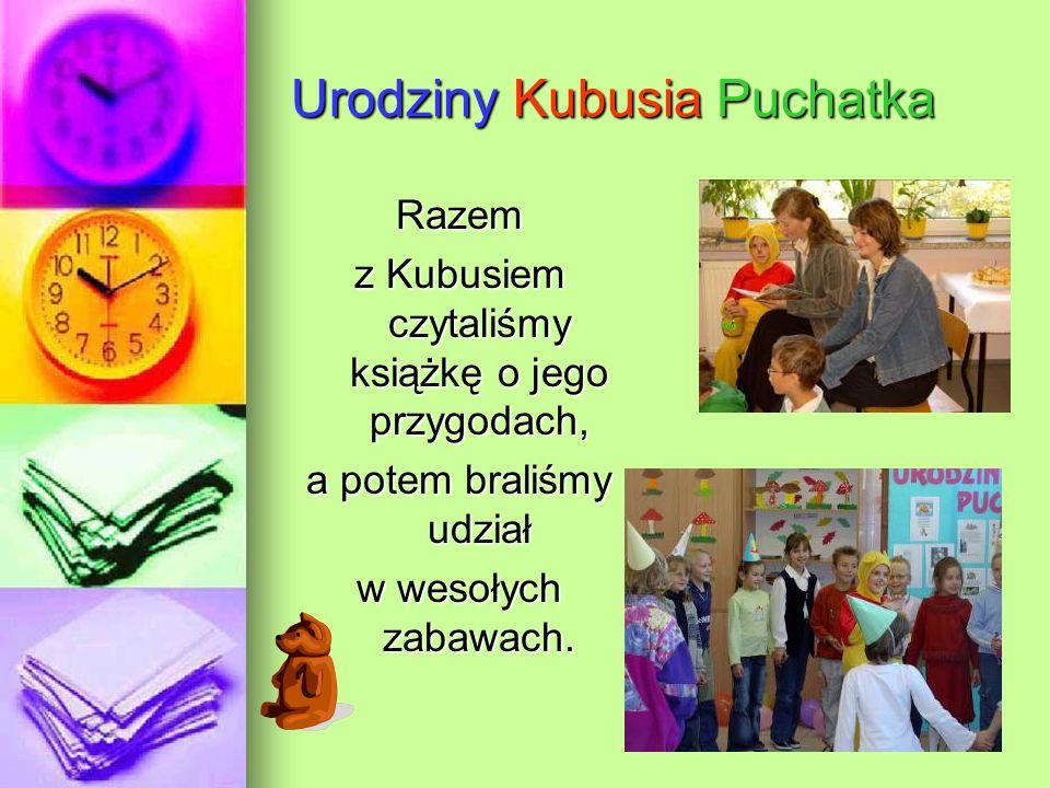Urodziny Kubusia Puchatka Razem z Kubusiem czytaliśmy książkę o jego przygodach, a potem braliśmy udział w wesołych zabawach.