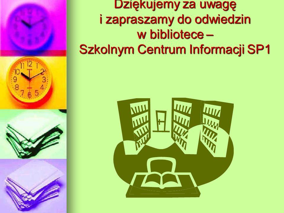 Dziękujemy za uwagę i zapraszamy do odwiedzin w bibliotece – Szkolnym Centrum Informacji SP1