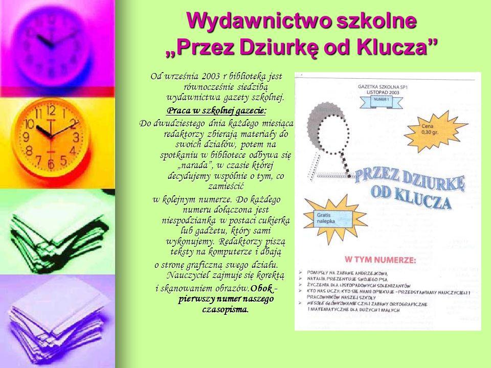 Wydawnictwo szkolne Przez Dziurkę od Klucza Od września 2003 r biblioteka jest równocześnie siedzibą wydawnictwa gazety szkolnej. Praca w szkolnej gaz