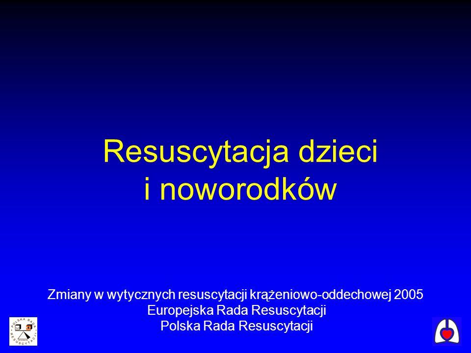 Resuscytacja dzieci i noworodków Zmiany w wytycznych resuscytacji krążeniowo-oddechowej 2005 Europejska Rada Resuscytacji Polska Rada Resuscytacji