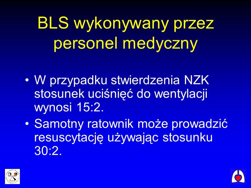 BLS wykonywany przez personel medyczny W przypadku stwierdzenia NZK stosunek uciśnięć do wentylacji wynosi 15:2. Samotny ratownik może prowadzić resus