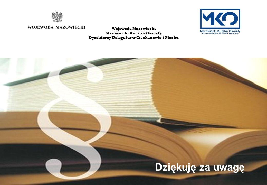 Ciechanów, 13 marca 2013 r. Wojewoda Mazowiecki Mazowiecki Kurator Oświaty Dyrektorzy Delegatur w Ciechanowie i Płocku Dziękuję za uwagę