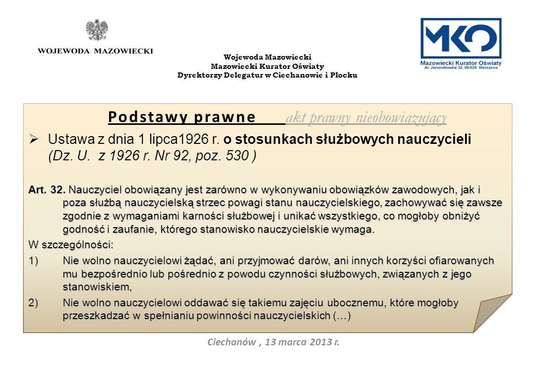 Ciechanów, 13 marca 2013 r. Wojewoda Mazowiecki Mazowiecki Kurator Oświaty Dyrektorzy Delegatur w Ciechanowie i Płocku Podstawy prawne akt prawny nieo