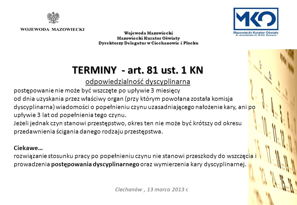Ciechanów, 13 marca 2013 r. Wojewoda Mazowiecki Mazowiecki Kurator Oświaty Dyrektorzy Delegatur w Ciechanowie i Płocku TERMINY - art. 81 ust. 1 KN odp