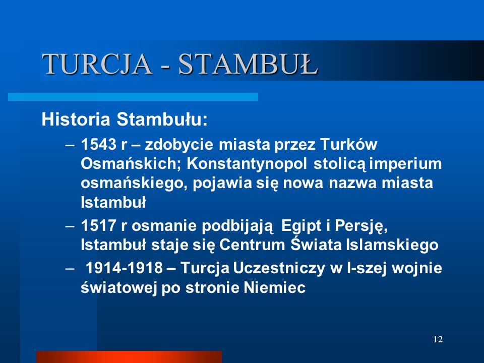 12 TURCJA - STAMBUŁ Historia Stambułu: –1543 r – zdobycie miasta przez Turków Osmańskich; Konstantynopol stolicą imperium osmańskiego, pojawia się now