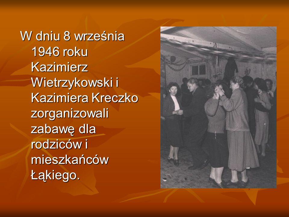 W dniu 8 września 1946 roku Kazimierz Wietrzykowski i Kazimiera Kreczko zorganizowali zabawę dla rodziców i mieszkańców Łąkiego.