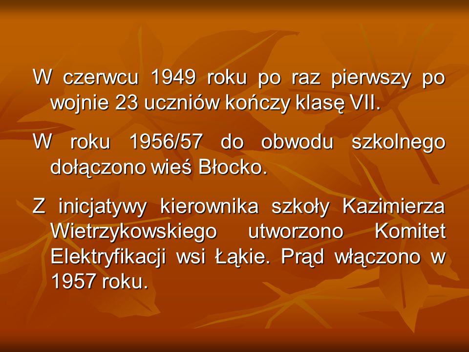 W czerwcu 1949 roku po raz pierwszy po wojnie 23 uczniów kończy klasę VII. W roku 1956/57 do obwodu szkolnego dołączono wieś Błocko. Z inicjatywy kier