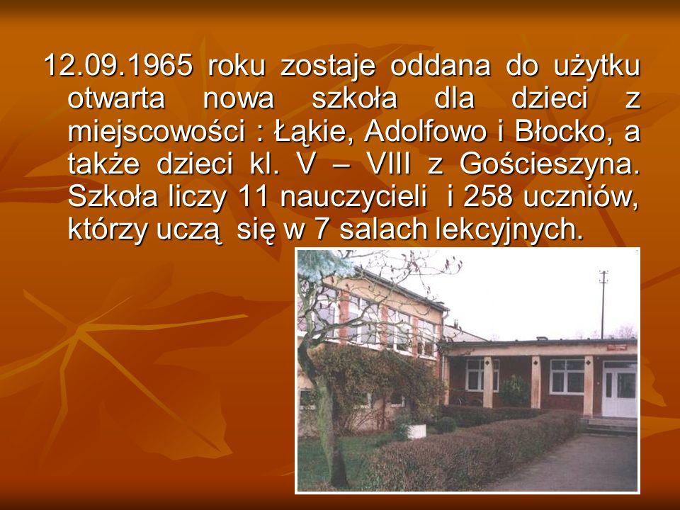 12.09.1965 roku zostaje oddana do użytku otwarta nowa szkoła dla dzieci z miejscowości : Łąkie, Adolfowo i Błocko, a także dzieci kl. V – VIII z Gości