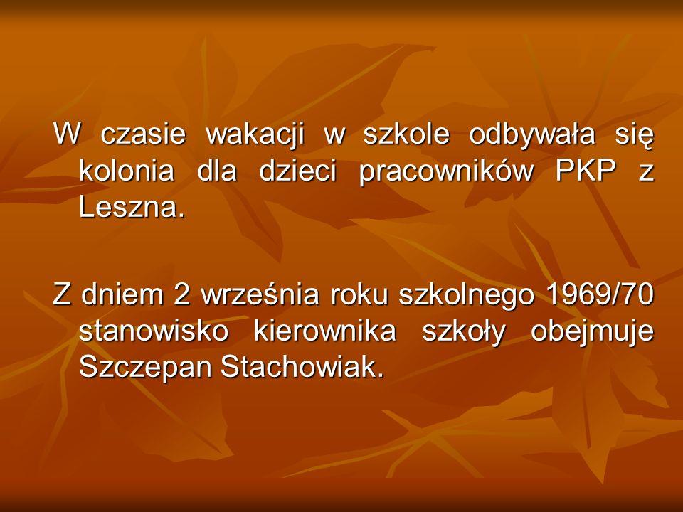 W czasie wakacji w szkole odbywała się kolonia dla dzieci pracowników PKP z Leszna. Z dniem 2 września roku szkolnego 1969/70 stanowisko kierownika sz