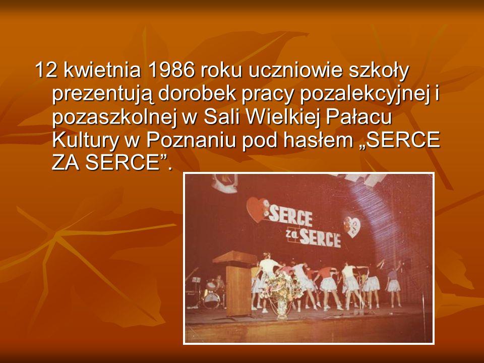 12 kwietnia 1986 roku uczniowie szkoły prezentują dorobek pracy pozalekcyjnej i pozaszkolnej w Sali Wielkiej Pałacu Kultury w Poznaniu pod hasłem SERC