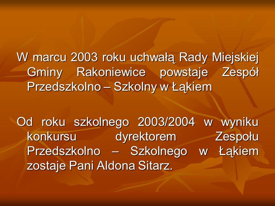 W marcu 2003 roku uchwałą Rady Miejskiej Gminy Rakoniewice powstaje Zespół Przedszkolno – Szkolny w Łąkiem Od roku szkolnego 2003/2004 w wyniku konkur