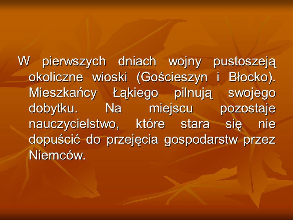 W pierwszych dniach wojny pustoszeją okoliczne wioski (Gościeszyn i Błocko). Mieszkańcy Łąkiego pilnują swojego dobytku. Na miejscu pozostaje nauczyci