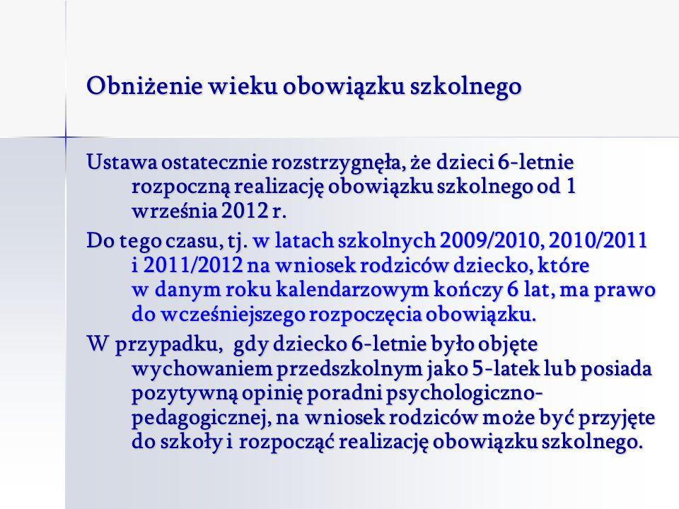 Obniżenie wieku obowiązku szkolnego Ustawa ostatecznie rozstrzygnęła, że dzieci 6-letnie rozpoczną realizację obowiązku szkolnego od 1 września 2012 r.