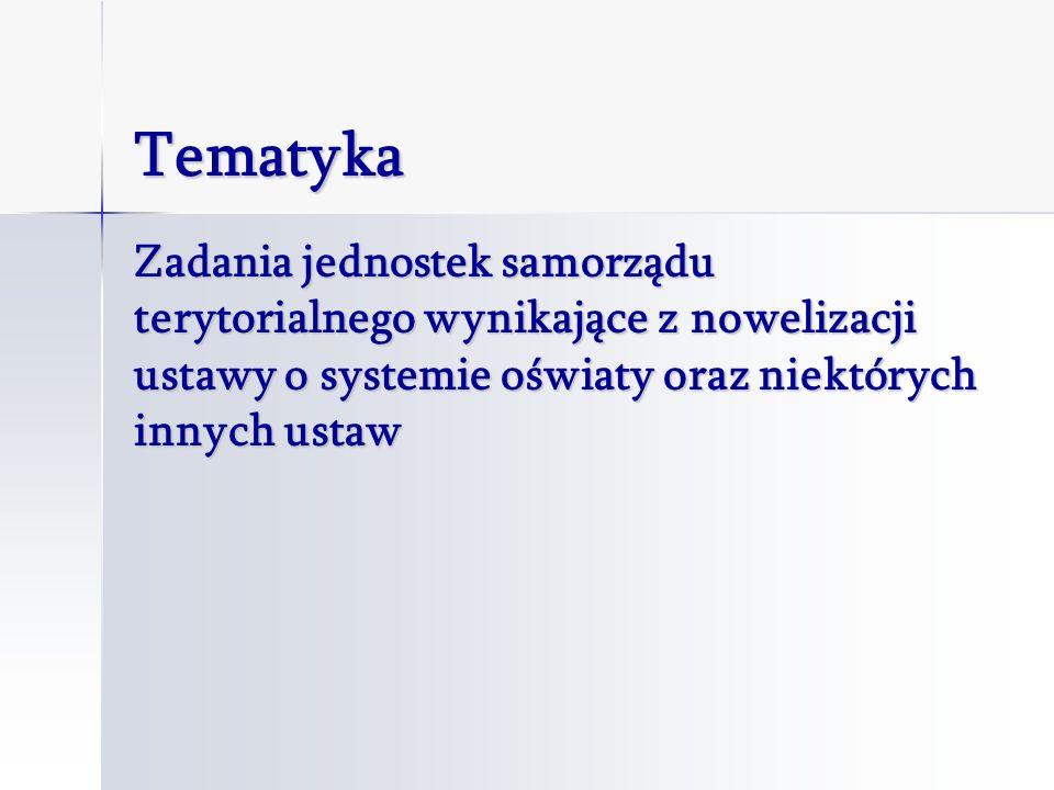 Tematyka Zadania jednostek samorządu terytorialnego wynikające z nowelizacji ustawy o systemie oświaty oraz niektórych innych ustaw