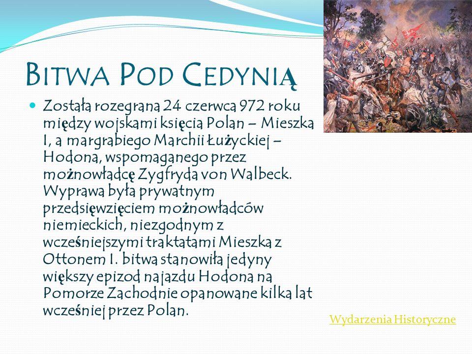 B ITWA P OD C EDYNI Ą Została rozegrana 24 czerwca 972 roku mi ę dzy wojskami ksi ę cia Polan – Mieszka I, a margrabiego Marchii Łu ż yckiej – Hodona,