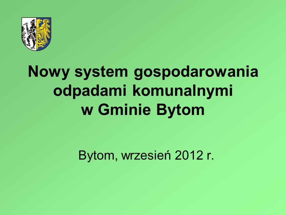 2 Nowy system gospodarowania odpadami komunalnymi w Gminie Bytom Akt zmieniający z dnia 1 lipca 2011 roku: Ustawa o zmianie ustawy o utrzymaniu czystości i porządku w gminach oraz niektórych innych ustaw (Dz.