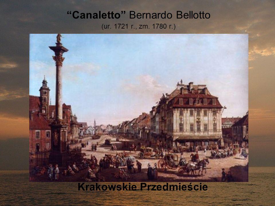 Canaletto Bernardo Bellotto (ur. 1721 r., zm. 1780 r.) Krakowskie Przedmieście