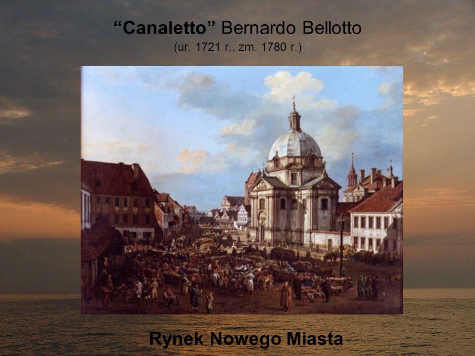 Canaletto Bernardo Bellotto (ur. 1721 r., zm. 1780 r.) Rynek Nowego Miasta