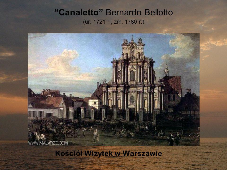 Canaletto Bernardo Bellotto (ur. 1721 r., zm. 1780 r.) Kościół Wizytek w Warszawie