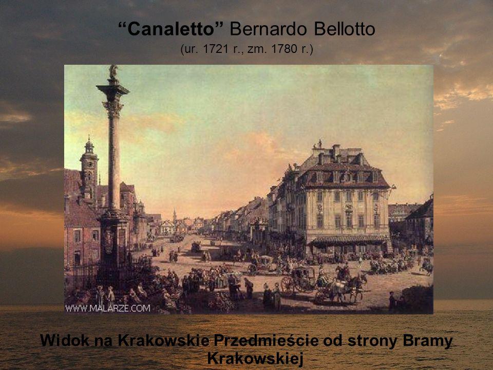 Canaletto Bernardo Bellotto (ur. 1721 r., zm. 1780 r.) Widok na Krakowskie Przedmieście od strony Bramy Krakowskiej