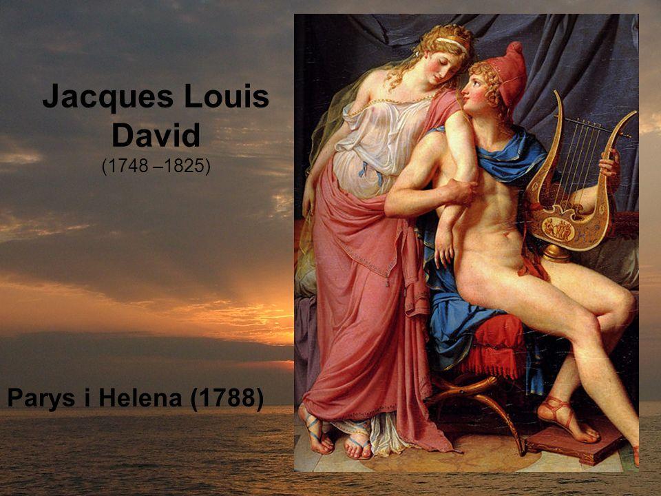 Jacques Louis David (1748 –1825) Parys i Helena (1788)