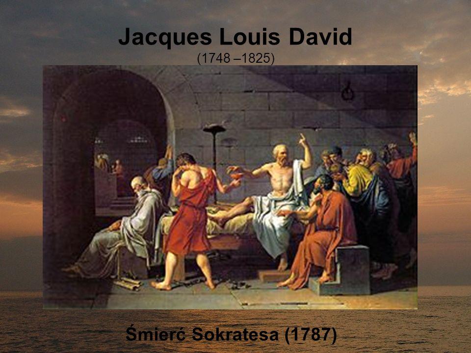 Jacques Louis David (1748 –1825) Śmierć Sokratesa (1787)