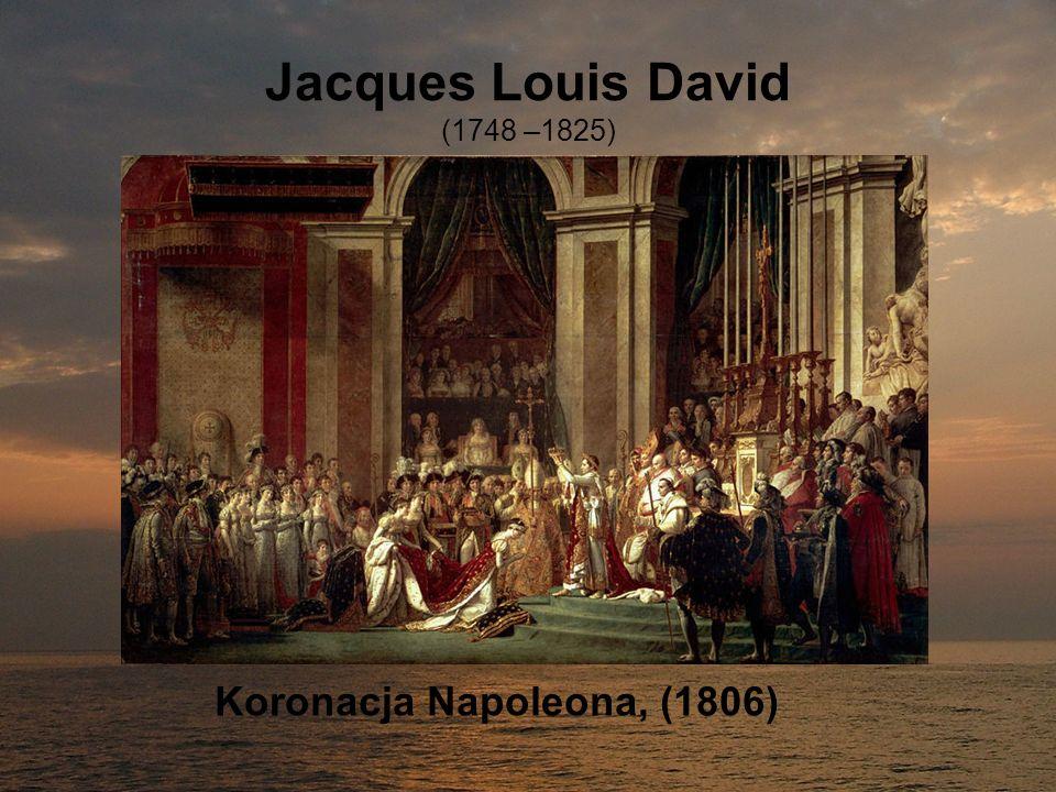 Jacques Louis David (1748 –1825) Koronacja Napoleona, (1806)