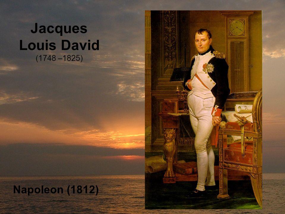 Jacques Louis David (1748 –1825) Napoleon (1812)