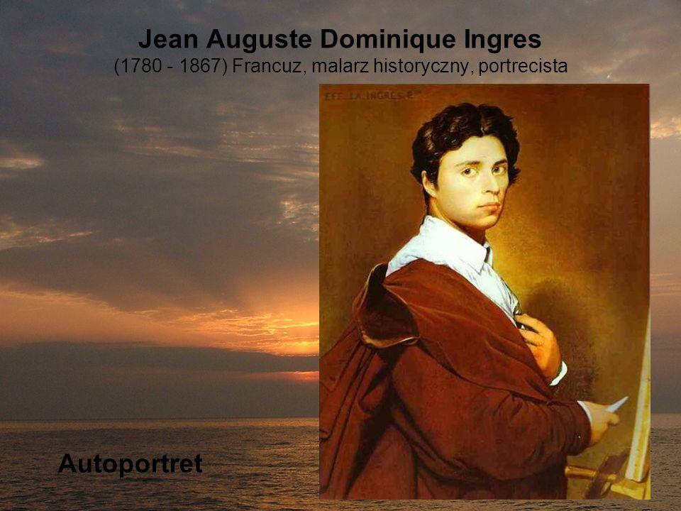 Jean Auguste Dominique Ingres (1780 - 1867) Francuz, malarz historyczny, portrecista Autoportret