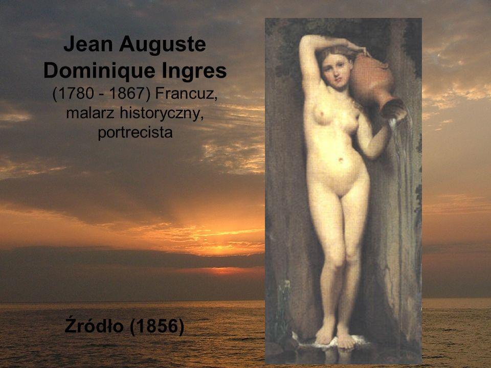 Jean Auguste Dominique Ingres (1780 - 1867) Francuz, malarz historyczny, portrecista Źródło (1856)