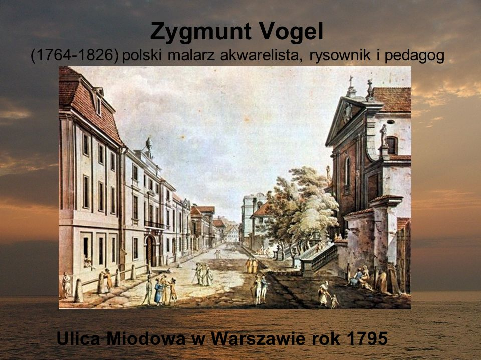Zygmunt Vogel (1764-1826) polski malarz akwarelista, rysownik i pedagog Ulica Miodowa w Warszawie rok 1795
