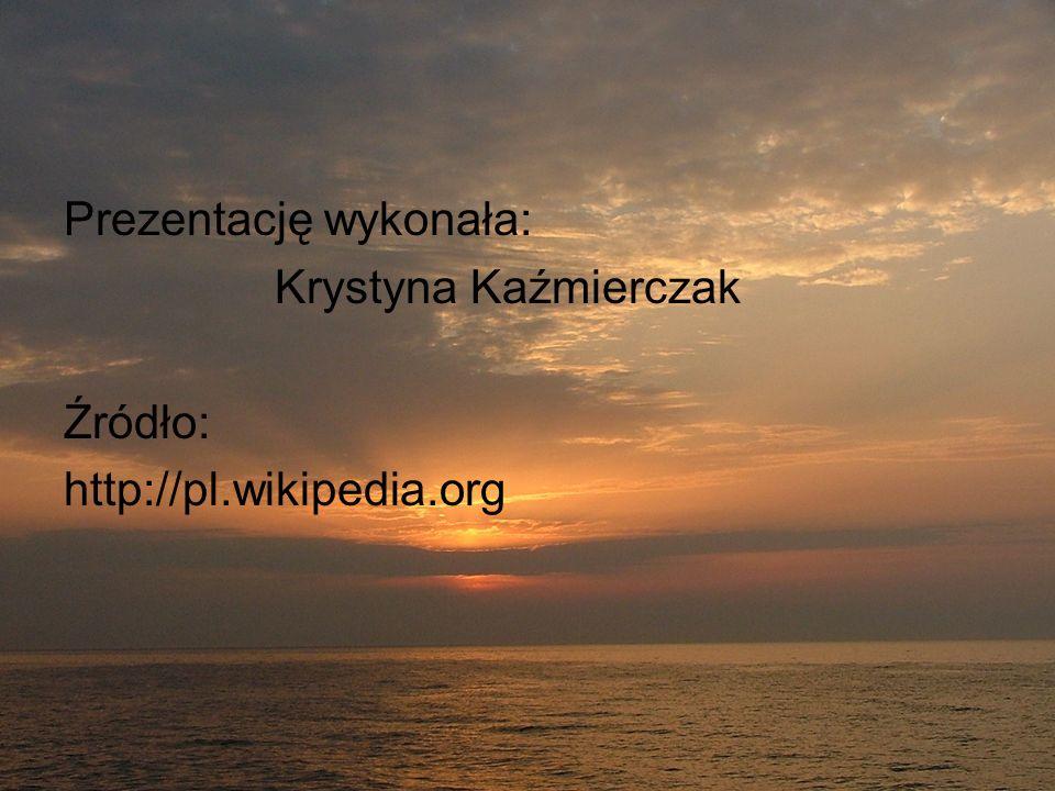 Prezentację wykonała: Krystyna Kaźmierczak Źródło: http://pl.wikipedia.org